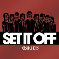 Horrible Kids — Set It Off
