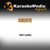 Suerte [In the Style of Paty Cantu] — Karaokemedia