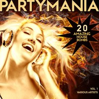 Partymania (20 Amazing House Bombs), Vol. 1 — сборник
