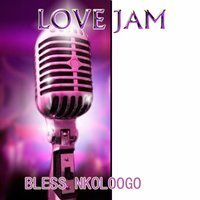 Love Jam — Bless Nkoloogo
