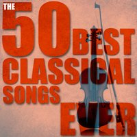 The 50 Best Classical Songs Ever — сборник
