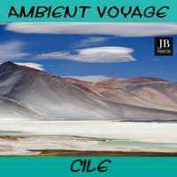 Cile Ambient Voyage — Fly Project