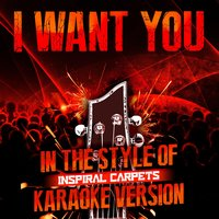 I Want You (In the Style of Inspiral Carpets) - Single — Ameritz Audio Karaoke