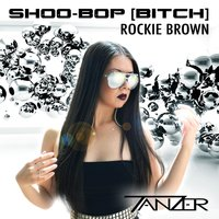 Shoo-Bop (Bitch) [feat. Rockie Brown] — Tanzer, Rockie Brown
