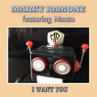 I Want You — Marky Ramone, MANTU