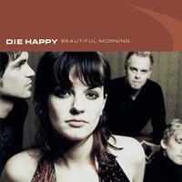 Beautiful Morning — Die Happy