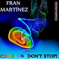 Come On Don't Stop — Fran Martinez