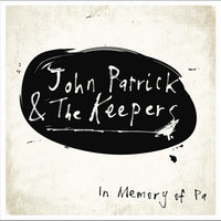 In Memory of Pa — John Patrick and the Keepers
