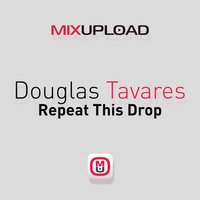 Repeat This Drop — Douglas Tavares