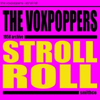 Stroll Roll — The Voxpoppers