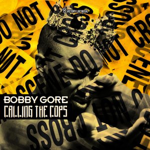Bobby Gore - Calling the Cops