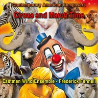 Contemporary American Composers: Circus and March Time — Frederick Fennell, Eastman Wind Ensemble, Karl L. King