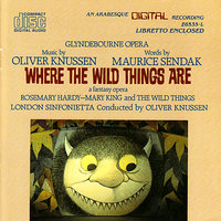 Knussen: Where the Wild Things Are (A Fantasy Opera) - Maurice Sendak — Mary King, London Sinfonietta, Oliver Knussen, Rosemary Hardy