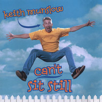 Can't Sit Still — Keith Munslow
