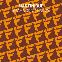 Mama Don't Know EP — Martinique