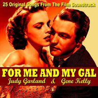 For Me And My Gal  25 Original Songs — Judy Garland, Judy Garland & Gene Kelly