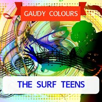 Gaudy Colours — The Surf Teens