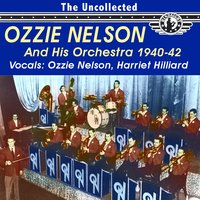 The Uncollected Ozzie Nelson and His Orchestra 1940-42 — Ozzie Nelson And His Orchestra