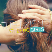Athletic Girls — The Friend