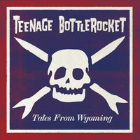 Tales From Wyoming — Teenage Bottlerocket