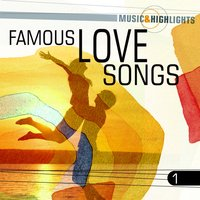 Music & Highlights: Famous Love Songs, Vol. 1 — сборник