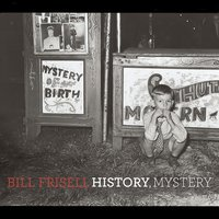 History, Mystery — Bill Frisell