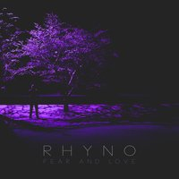 Fear and Love — Rhyno