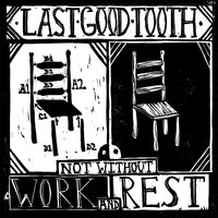 Not Without Work and Rest — Last Good Tooth