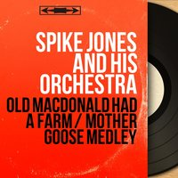 Old MacDonald Had a Farm / Mother Goose Medley — Spike Jones and His Orchestra