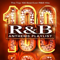 100 Rnb Anthems Playlist - The Top 100 Best Ever R & B Hits (R and B) — Champagne Playaz