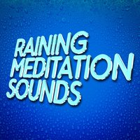 Raining Meditation Sounds — The Relaxing Sounds of Water, Meditation Rain Sounds & Deep Sleep Rain Sounds|The Relaxing Sounds of Water, Meditation Rain Sounds & Deep Sleep Rain Sounds