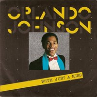 With just a kiss — Orlando Johnson