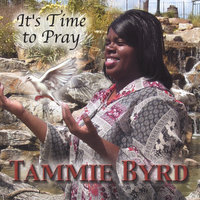 Its time to Pray — Tammie Byrd