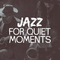 Jazz for Quiet Moments — Music for Quiet Moments