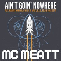 Ain't Goin' Nowhere — E.S.G., Avery, Felo, Willie D, Marcus Manchild, MC Meatt