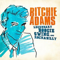 Legendary Swing, Boogie And Rockabilly: Ritchie Adams - EP — Ritchie Adams