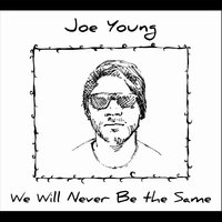 We Will Never Be the Same — Joe Young