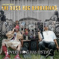 Boss Hog Barbarians: Every Hog Has Its Day — Celph Titled, J-Zone