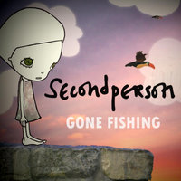 Gone Fishing — Second Person