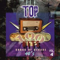 Top 100 Hits - 1940 Vol.4 — Various Artist's