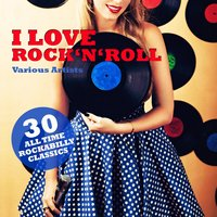 I Love Rock 'n' Roll (30 All Time Rockabilly Classics) — сборник