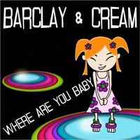 Where Are You Baby — Barclay and Cream