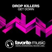 Get Down — Drop Killers