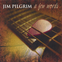 A Few Words... — Jim Pilgrim