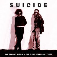 The Second Album + The First Rehearsal Tapes — Suicide