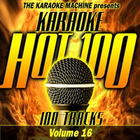 The Karaoke Machine Presents - Karaoke Hot 100, Vol. 16 — The Karaoke Machine