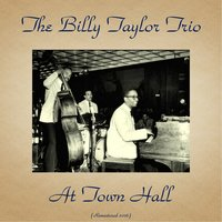 Billy Taylor Trio at Town Hall — Billy Taylor, Earl May / Percy Brice