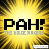 PAH ! — The noise makers