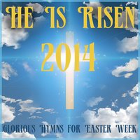 He Is Risen 2014: Glorious Hymns for Easter Week — Music Box Angels