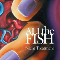 Silent Treatment — All the Fish